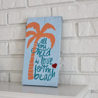 All You Need Is Love and The Beach Handmade Hand Painted Tropical Reclaimed Wood Sign