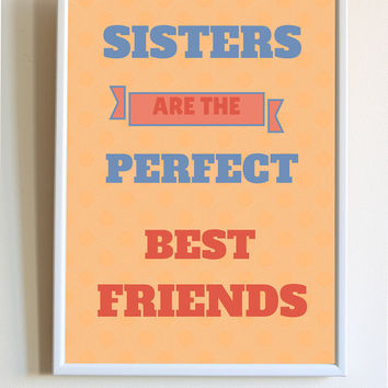Siblings Quote Sisters Are The Perfect Best Friends Saying Family Typography Print Poster Bedroom Wall Art Decor