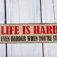 Life is hard, it's even harder when you're stupid, humorous farmhouse cottage wood sign wall decor redneck southern humor garage office sign