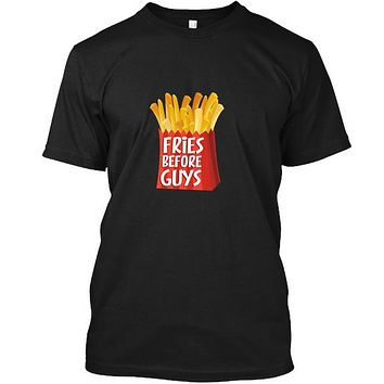 Fries Before Guys Funny Foodie Food Love T-Shirt