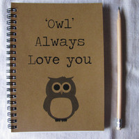 Owl Always Love You - 5 x 7 journal