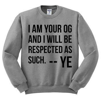 Kanye Twitter Crewneck Sweater - I Am Your OG And I Will Be Respected As Such - Funny