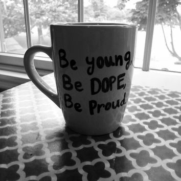 "Lana Del Rey ""Be young, be dope, be proud."" Mug ~ Coffee or Tea Mug for Any LDR lover"