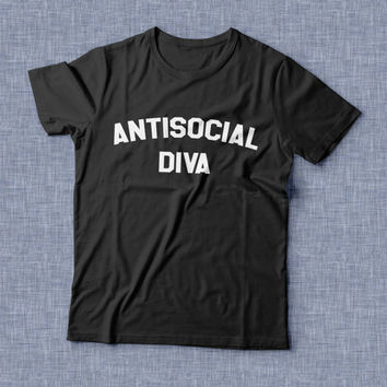 antisocial diva TShirt Unisex womens gifts girls tumblr funny slogan fangirl teens teenager friends girlfriend cute tshirts for girls