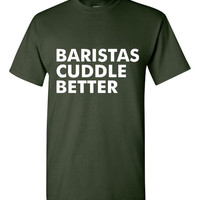 Baristas Cuddle Better T Shirt Fun Shirt for Coffee Shop Workers Barista T Shirt Ladies  & Mens