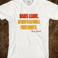 Tony Stark Iron Man Quote Dads Leave No Need To Be A Pussy About It Sarcastic Shirt - PrecisionTees