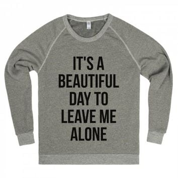 IT'S A BEAUTIFUL DAY TO LEAVE ME ALONE SWEATER SWEATSHIRT IDE03131916 | | SKREENED