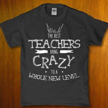 The best teachers bring crazy to a whole new lever unisex t-shirt