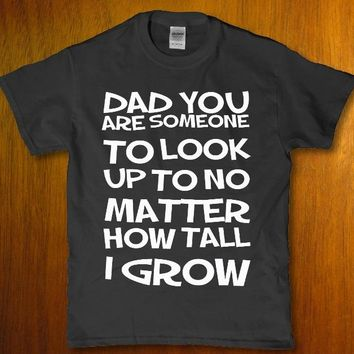 Dad you are someone to look up to no matter how tall i grow Women's t-shirt