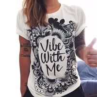 2017 European Women T shirt Summer Women Vibe With Me Print Punk Rock Fashion Graphic Tees Clothing