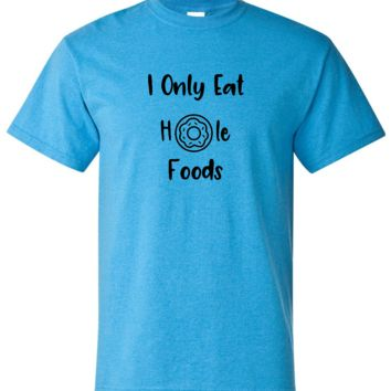 I Only Eat Hole Foods Funny Donut Short Sleeve Shirt