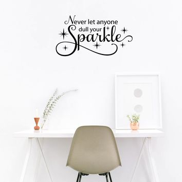 "Never let anyone dull your Sparkle..-30""x16""- With Sparkles Vinyl Wall Decal Sticker Art"