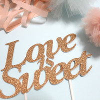 Love is Sweet Cake Topper in Glitter Rose Gold - For Wedding, Bachelorette, Engagement, Celebration, Birthday, Party