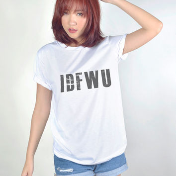 IDFWU Shirt Funny T Shirt Hip Hop Tumblr Tee Shirts Women T-Shirt