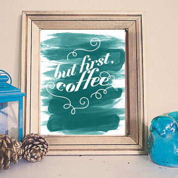 But First, Coffee  /// Home  Printable /// Instant Download // Nursery Home Decor /// Aqua // Wall Art // Watercolor Art Blue