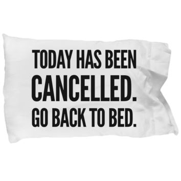 Today has been cancelled funny sarcastic pillowcase