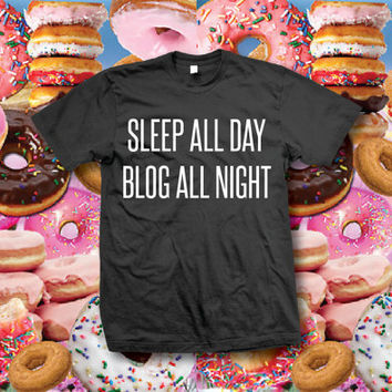 Sleep All Day Blog All Night Tumblr Crewneck T-shirt - Pullover Crewneck Sweatshirt - Unisex - S/M/L/XL