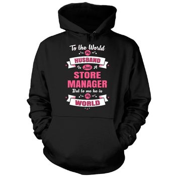 My Husband Is A Store Manager, He Is My World - Hoodie