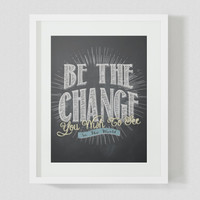Be The Change You Wish To See In The World Chalkboard Typography 8x10 Print
