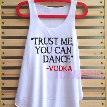 trust me you can dance vodka shirt vodka tank top singlet loose fit clothing vest tee tunic - size S M L
