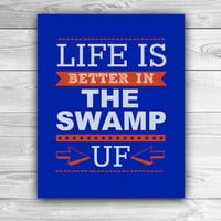 Life is Better in The Swamp - University of Florida - Graphic Print - Wall Art