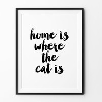 Pet Poster Design, print, typography art, home wall decor, mottos, inspiration, home is where the cat is