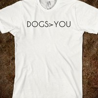 DOGS BETTER THAN YOU