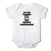 Just Did 9 Months in Solitary Confinement Funny Onesuit Bodysuit  for the Baby