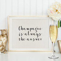 CHAMPAGNE SIGN,Champagne Is Always The Answer,Champagne Print,Wedding,Anniversary Print,Celebrate,Party,Gift For Birthday,Typography Print