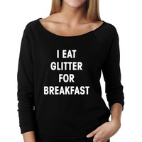 I Eat Glitter For Breakfast Wide Neck Shirt, Graphic Shirt For Women