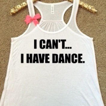 I Can't I Have Dance - Pole Dancing - Dance Tank  - Ruffles with Love - Racerback Tank - Womens Fitness - Workout Clothing - Workout Shirts with Sayings