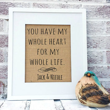You have my whole heart for my whole life sign, personalized names, engagement gift, romantic anniversary gift, burlap print, rustic beach