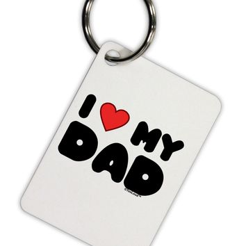 I Heart My Dad Aluminum Keyring Tag by TooLoud