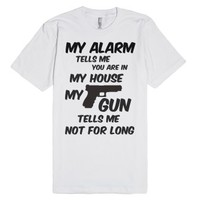 MY ALARM TELLS ME YOU ARE IN MY HOUSE MY GUN TELLS ME NOT FOR LONG...