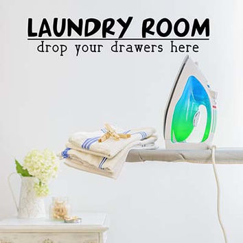 Laundry Room - Drop Your Drawers Here Wall Quote Wall Words Vinyl Wall Decal Sticker