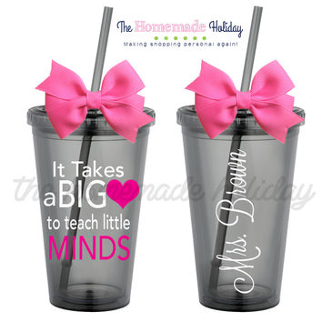 It takes a big heart to teach little minds teacher Tumbler