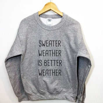 Sweater Weather Is Better Weather Sweatshirt Oversized Cozy Sweater Jumper