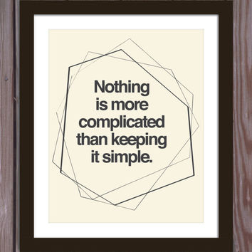 Simple quote poster print: Nothing is more complicated than keeping it simple.