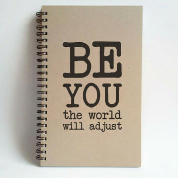 Be you, the world will adjust, 5x8 writing journal, custom spiral notebook, handmade brown kraft memory book, small sketchbook inspirational