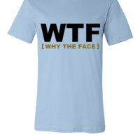 WTF - why the face - Unisex T-shirt