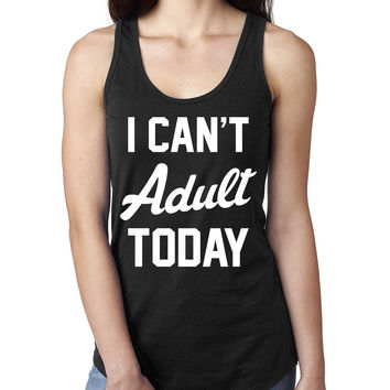 I can't adult today Ladies  Racerback Tank Top
