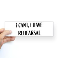 i Cant, i Have Rehearsal Bumper Bumper Sticker on CafePress.com