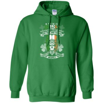 Being Irish You know the meaning of these three words: Loyalty, Respect, Honour Hoodie