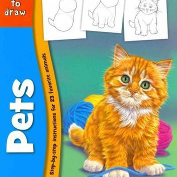 Learn to Draw Pets: Learn to Draw and Color 23 Favorite Animals, Step by Easy Step, Shape by Simple Shape!