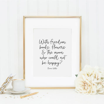 With Freedom Books Flowers & the Moon who could not be Happy?, Oscar Wilde Quote, Inspirational Quote, Desk Accessories, Printable Art