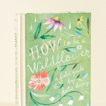 How to Be a Wildflower: A Field Guide | Mod Retro Vintage Books | ModCloth.com