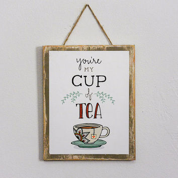 You're My Cup of Tea Hanging Art Print - Mounted on Wood, 8 x 10, housewarming gift, hostess gift, birthday gift