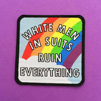 White Men In Suits Ruin Everything Rainbow Iron On Patch - Feminist Patch - Feminism