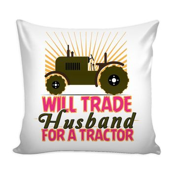 Funny Farm Graphic Pillow Cover Will Trade Husband For A Tractor