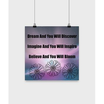 "Dream And You Will Discover Imagine And You Will Inspire Believe And You Will Bloom 12"" Motivational Poster Art"
